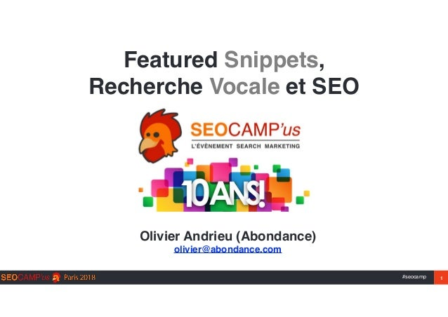 #seocamp 1 Featured Snippets,  Recherche Vocale et SEO Olivier Andrieu (Abondance) olivier@abondance.com