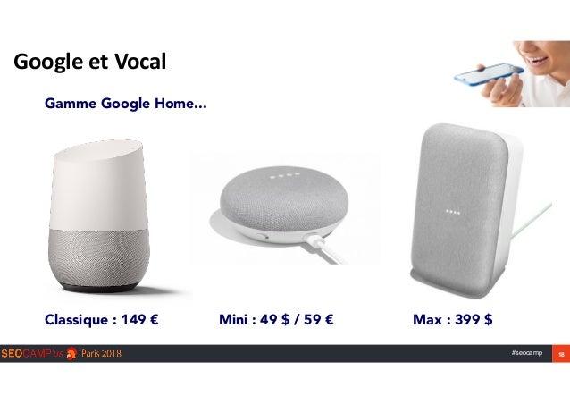 #seocamp 18 GoogleetVocal Gamme Google Home... Max : 399 $Mini : 49 $ / 59 €Classique : 149 €