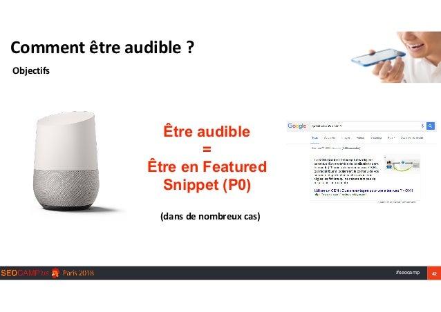 #seocamp 42 Commentêtreaudible? Objectifs Être audible = Être en Featured Snippet (P0) (dansdenombreuxcas)