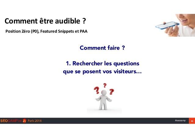 #seocamp 43 Commentêtreaudible? PositionZéro(P0),FeaturedSnippetsetPAA Comment faire ?  1. Rechercher les quest...