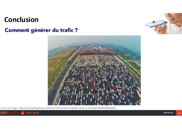 #seocamp 76 Conclusion Comment générer du trafic ? Sourcedel'image:https://www.huffingtonpost.com/entry/china-traffic-...