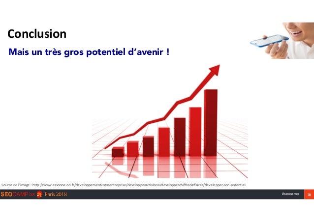 #seocamp 78 Conclusion Mais un très gros potentiel d'avenir ! Sourcedel'image:http://www.essonne.cci.fr/developpementv...