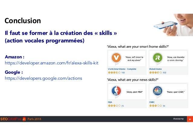 #seocamp 81 Conclusion Il faut se former à la création des «skills» (action vocales programmées) Amazon :  https://de...