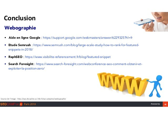 #seocamp 83 Conclusion Webographie  • Aide en ligne Google : https://support.google.com/webmasters/answer/6229325?hl=fr...