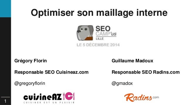 1  Optimiser son maillage interne  Grégory Florin  Responsable SEO Cuisineaz.com  @gregoryflorin  Guillaume Madoux  Respon...
