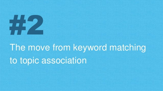 The move from keyword matching to topic association #2