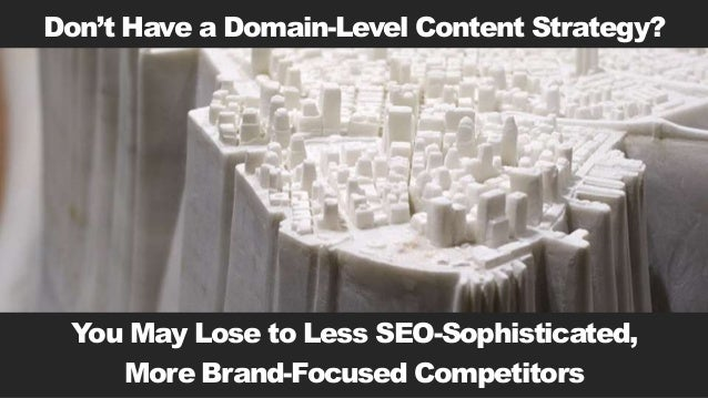 Don't Have a Domain-Level Content Strategy? You May Lose to Less SEO-Sophisticated, More Brand-Focused Competitors