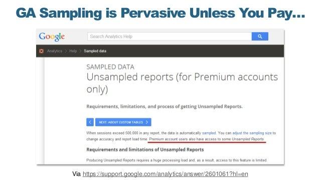 GA Sampling is Pervasive Unless You Pay… Via https://support.google.com/analytics/answer/2601061?hl=en