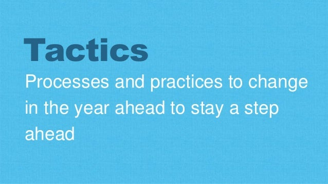 Processes and practices to change in the year ahead to stay a step ahead Tactics