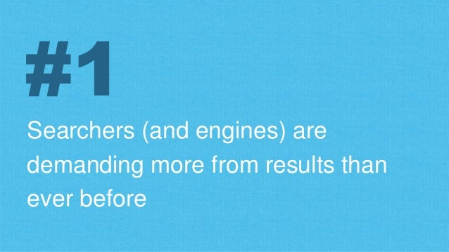 Searchers (and engines) are demanding more from results than ever before #1