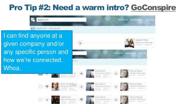 Pro Tip #2: Need a warm intro? GoConspire I can find anyone at a given company and/or any specific person and how we're co...