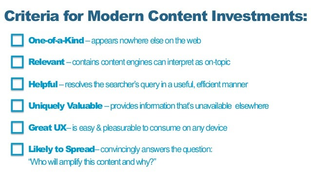 Criteria for Modern Content Investments: One-of-a-Kind–appearsnowhereelseontheweb Relevant–containscontentenginescaninterp...