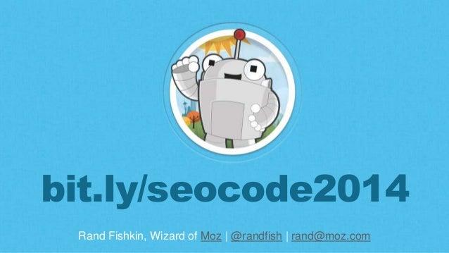 Rand Fishkin, Wizard of Moz | @randfish | rand@moz.com bit.ly/seocode2014