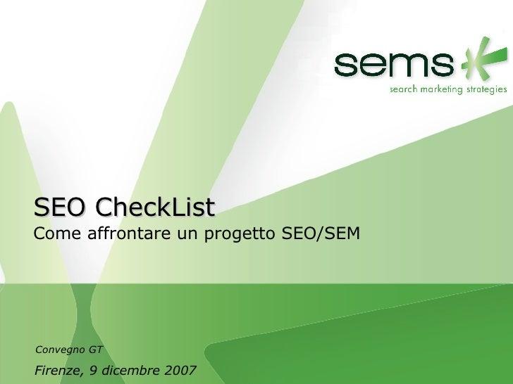 SEO CheckList Come affrontare un progetto SEO/SEM Firenze, 9 dicembre 2007 Convegno GT