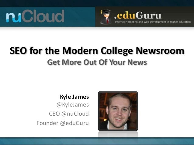 SEO for the Modern College Newsroom        Get More Out Of Your News             Kyle James           @KyleJames         C...