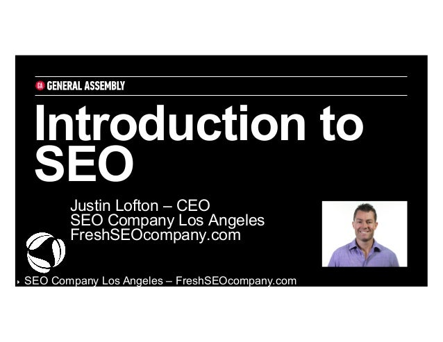 Introduction to SEO Justin Lofton – CEO SEO Company Los Angeles FreshSEOcompany.com ‣   SEO Company Los Angeles – FreshSEO...
