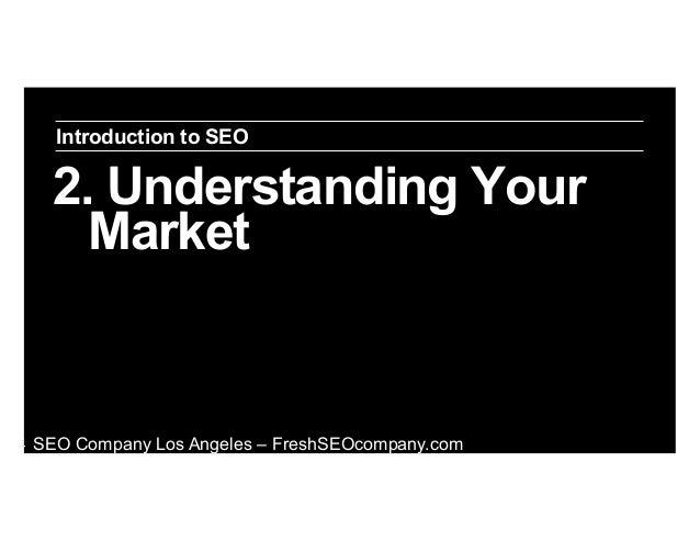 Introduction to SEO  2. Understanding Your Market  ‣  SEO Company Los Angeles – FreshSEOcompany.com
