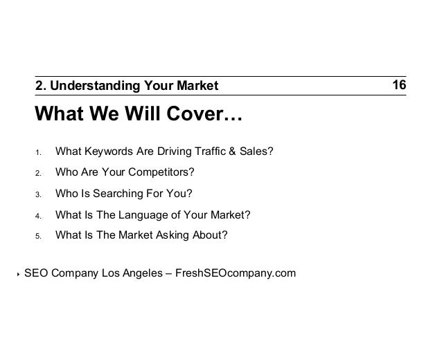 2. Understanding Your Market  What We Will Cover… 1. 2.  Who Are Your Competitors?  3.  Who Is Searching For You?  4. ...