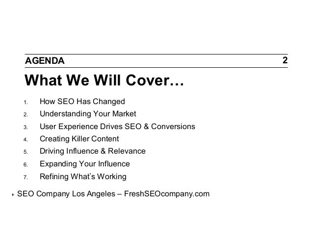 AGENDA  What We Will Cover… 1. 2.  Understanding Your Market  3.  User Experience Drives SEO & Conversions  4.  Creati...