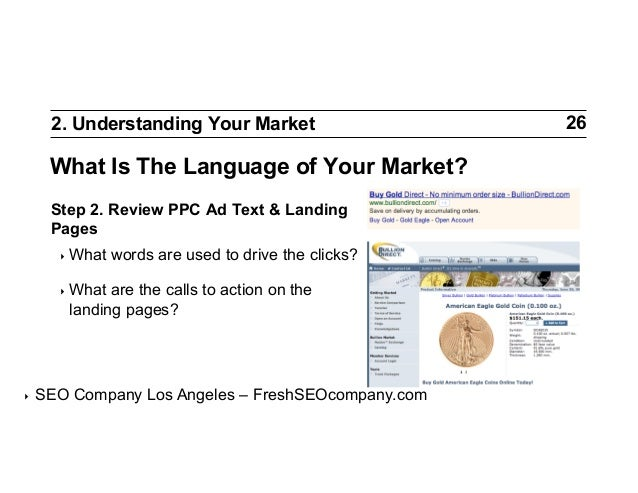 2. Understanding Your Market  What Is The Language of Your Market? Step 2. Review PPC Ad Text & Landing Pages ‣ What  wor...