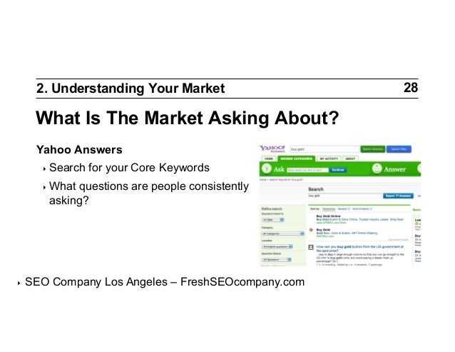 2. Understanding Your Market  What Is The Market Asking About? Yahoo Answers ‣ Search  for your Core Keywords  ‣ What  q...