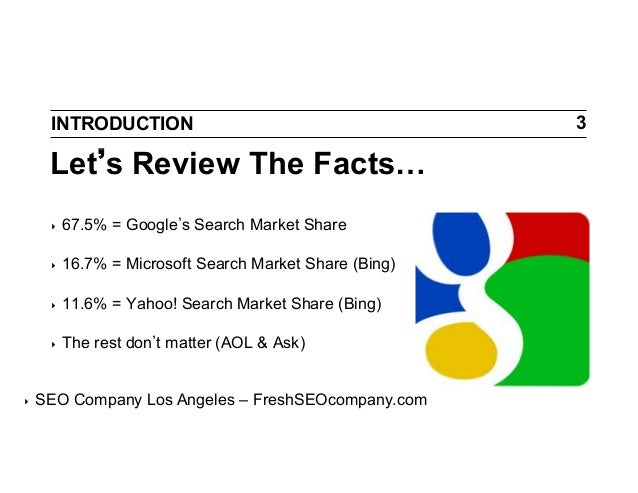INTRODUCTION  Let s Review The Facts… ‣ ‣  16.7% = Microsoft Search Market Share (Bing)  ‣  11.6% = Yahoo! Search Marke...