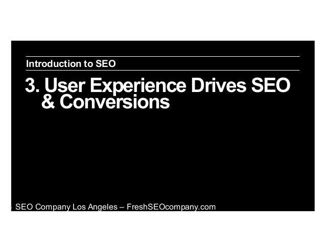 Introduction to SEO  3. User Experience Drives SEO & Conversions  ‣  SEO Company Los Angeles – FreshSEOcompany.com