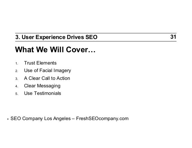 3. User Experience Drives SEO  What We Will Cover… 1. 2.  Use of Facial Imagery  3.  A Clear Call to Action  4.  Clear...