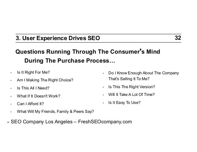 32  3. User Experience Drives SEO  Questions Running Through The Consumer s Mind During The Purchase Process… • •  Am I ...