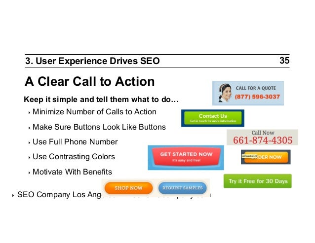 3. User Experience Drives SEO  A Clear Call to Action Keep it simple and tell them what to do… ‣ Minimize ‣ Make  Number...