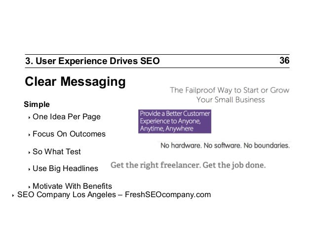 3. User Experience Drives SEO  Clear Messaging Simple ‣ One  Idea Per Page  ‣ Focus ‣ So  On Outcomes  What Test  ‣ Us...