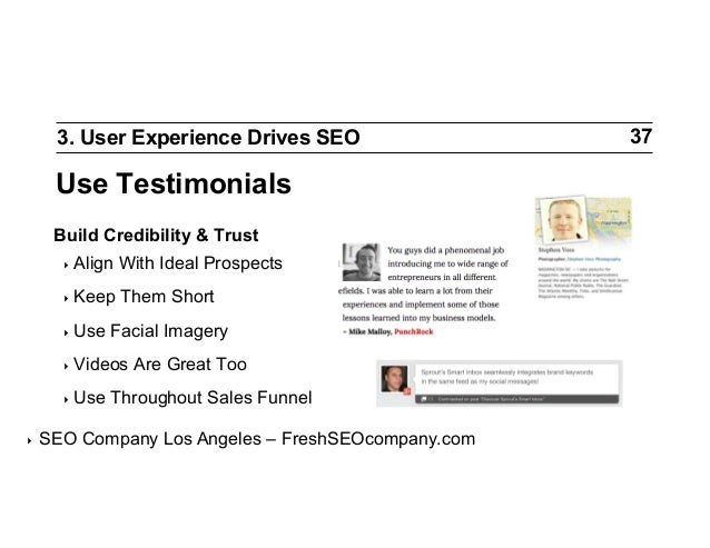 3. User Experience Drives SEO  Use Testimonials Build Credibility & Trust ‣ Align  With Ideal Prospects  ‣ Keep  Them Sh...