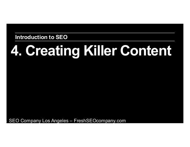 Introduction to SEO  4. Creating Killer Content  ‣  SEO Company Los Angeles – FreshSEOcompany.com