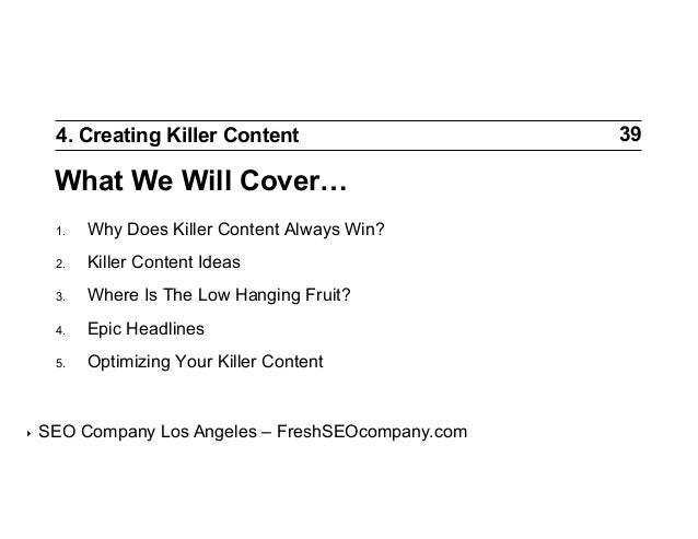 4. Creating Killer Content  What We Will Cover… 1. 2.  Killer Content Ideas  3.  Where Is The Low Hanging Fruit?  4.  ...