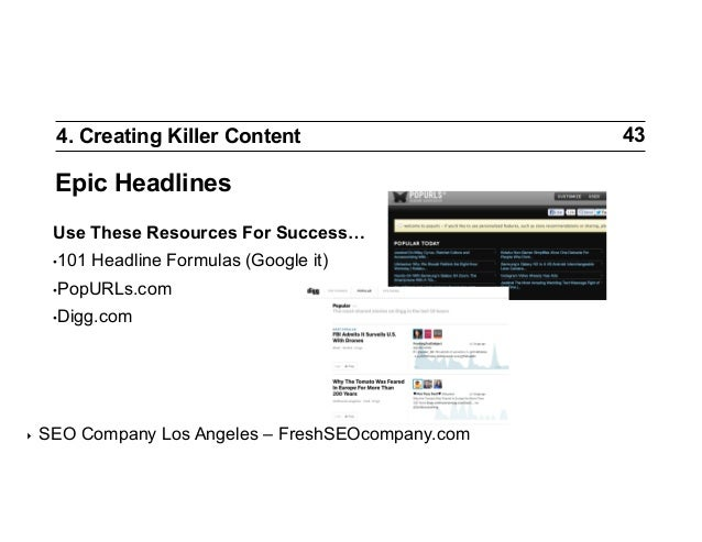 4. Creating Killer Content  Epic Headlines Use These Resources For Success… •101  Headline Formulas (Google it)  •PopURL...