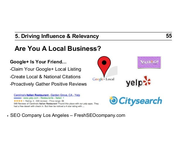 5. Driving Influence & Relevancy  Are You A Local Business? Google+ Is Your Friend… •Claim  Your Google+ Local Listing  •...