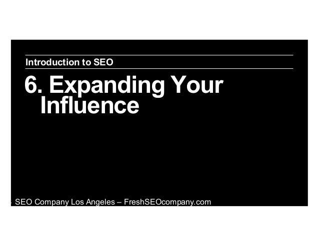Introduction to SEO  6. Expanding Your Influence  ‣  SEO Company Los Angeles – FreshSEOcompany.com