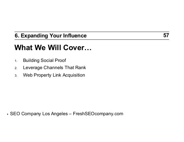6. Expanding Your Influence  What We Will Cover… 1. 2.  Leverage Channels That Rank  3.  ‣  Building Social Proof Web ...