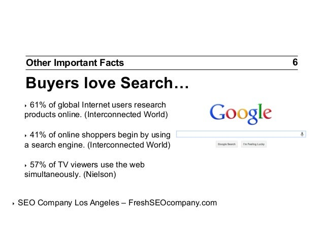 Other Important Facts  Buyers love Search… 61% of global Internet users research products online. (Interconnected World) ‣...