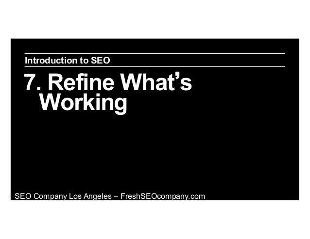 Introduction to SEO  7. Refine What s Working  ‣  SEO Company Los Angeles – FreshSEOcompany.com