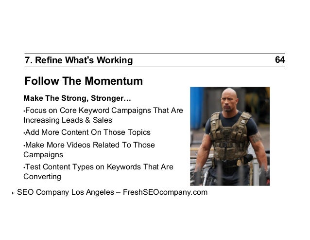 7. Refine What s Working  Follow The Momentum Make The Strong, Stronger… •Focus  on Core Keyword Campaigns That Are Incre...