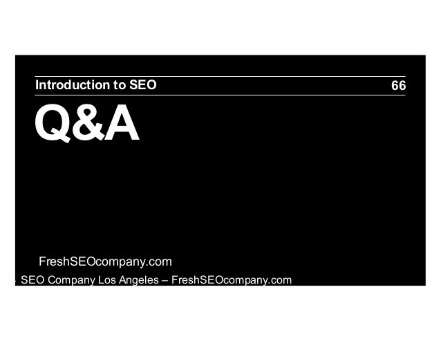 Introduction to SEO  Q&A FreshSEOcompany.com ‣  SEO Company Los Angeles – FreshSEOcompany.com  66