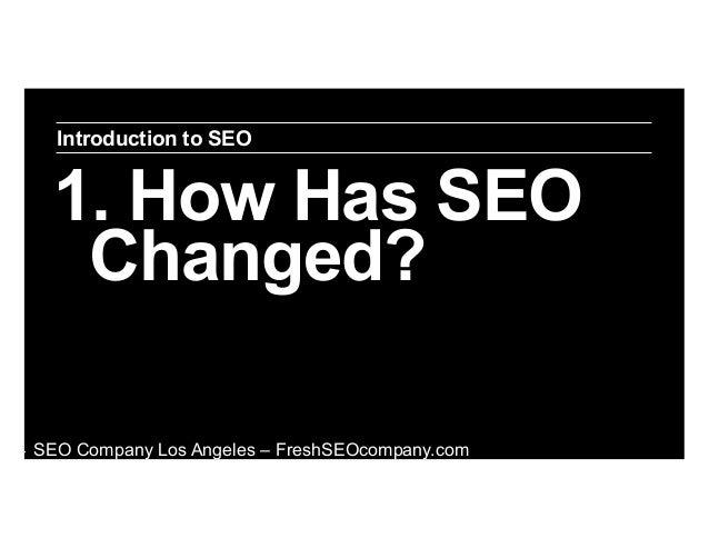 Introduction to SEO  1. How Has SEO Changed? ‣  SEO Company Los Angeles – FreshSEOcompany.com