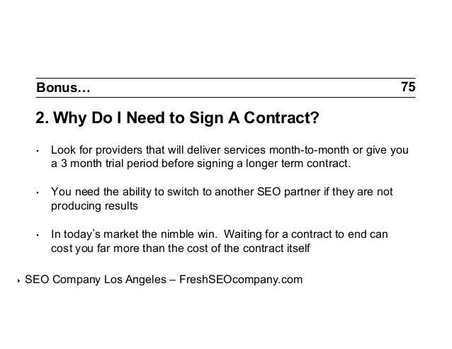 Bonus…  75  2. Why Do I Need to Sign A Contract? •  •  You need the ability to switch to another SEO partner if they are...