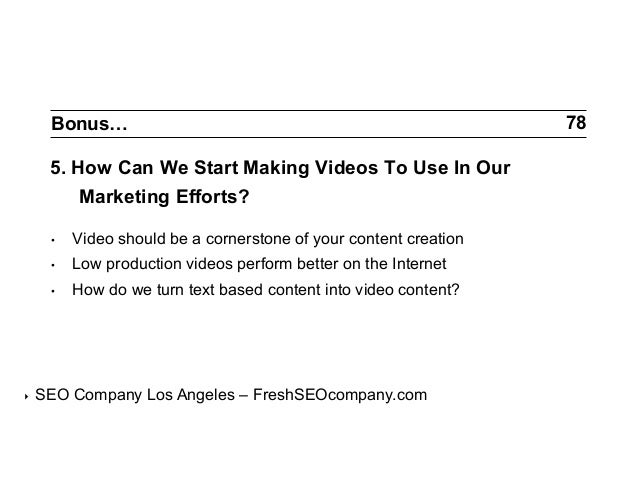Bonus…  5. How Can We Start Making Videos To Use In Our Marketing Efforts? • •  Low production videos perform better on ...