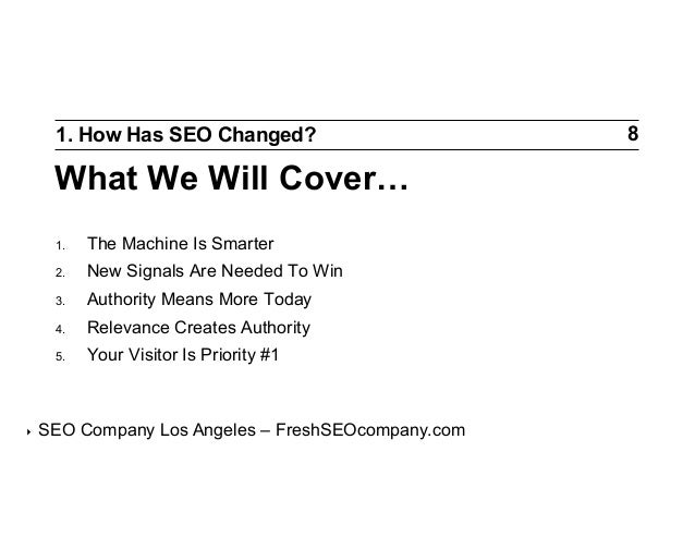 1. How Has SEO Changed?  What We Will Cover… 1. 2.  New Signals Are Needed To Win  3.  Authority Means More Today  4. ...
