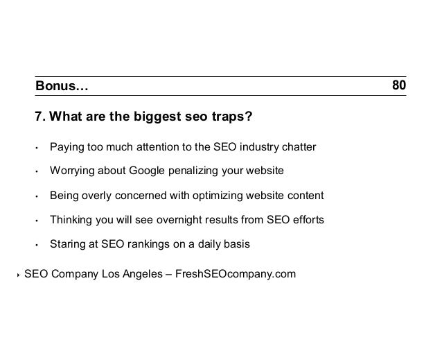 Bonus…  7. What are the biggest seo traps? • •  Worrying about Google penalizing your website  •  Being overly concerne...