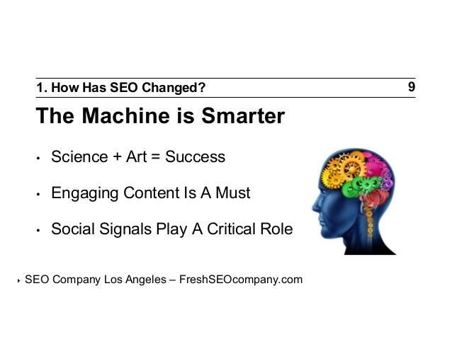 1. How Has SEO Changed?  The Machine is Smarter • •  Engaging Content Is A Must  •  ‣  Science + Art = Success  Social...