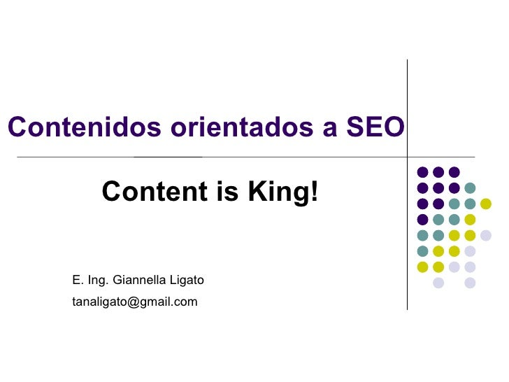 Contenidos orientados a SEO Content is King! E. Ing. Giannella Ligato [email_address]