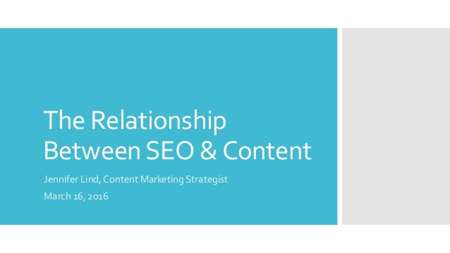 The Relationship BetweenSEO &Content Jennifer Lind, Content Marketing Strategist March 16, 2016